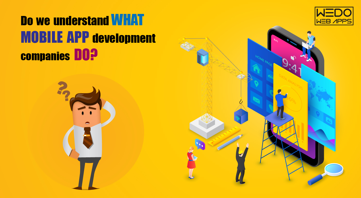 Do we understand what Mobile app development companies do?