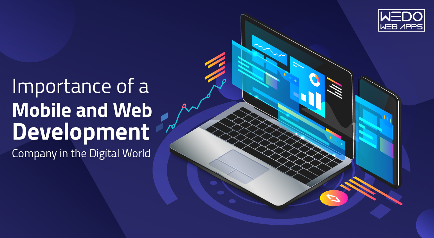 Importance of a Mobile and Web Development Company in the Digital World